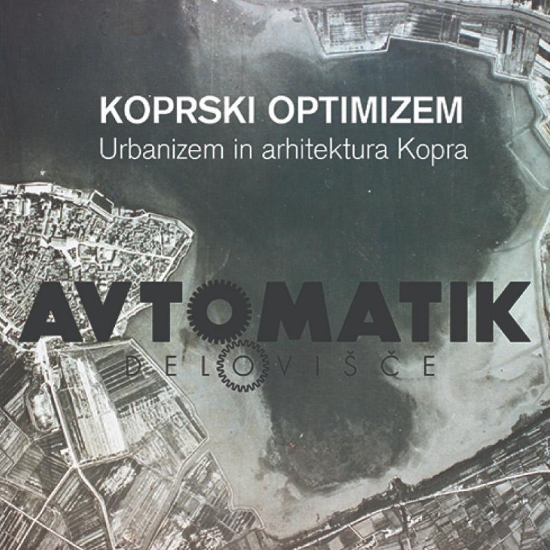 KOPRSKI OPTIMIZEM:  Urbanizem in arhitektura Kopra
